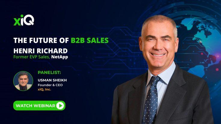 THE FUTURE OF B2B SALES – HENRI RICHARD, FORMER EVP SALES, NETAPP